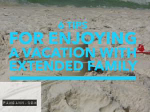 6 Tips for Enjoying A Vacation with Extended Family